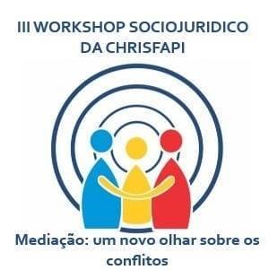 III Workshop Sociojurídico da Cristo Faculdade do Piauí - CHRISFAPI com tema Mediação: um novo olhar sobre os conflitos